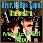 Music Hall 1900, Bror Kalle