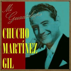 Mi Guadalupe, Chucho Martínez Gil