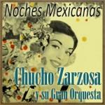 Noches Mexicanas, Chucho Zarzosa