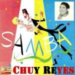 Samba, Samba, Samba, Chuy Reyes