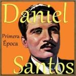 Primera Época, Daniel Santos