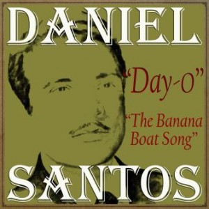 Day-O, The Banana Boat Song, Daniel Santos