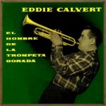The Man With The Golden Trumpet, Eddie Calvert