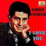 I Love You, Eddie Fisher