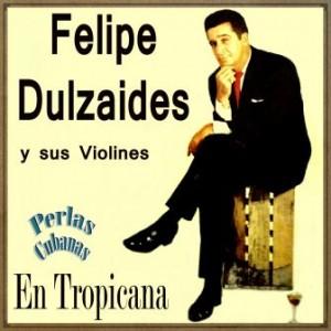 Felipe Dulzaides y Sus Violines en Tropicana