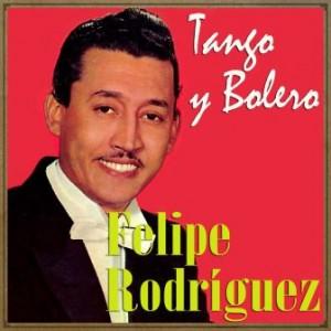 Tango y Bolero, Felipe Rodríguez