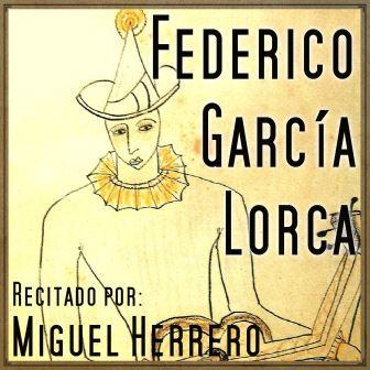 Miguel Herrero Interpreta Poesias de Federico Garcia Lorca  - Federico Garcia Lorca