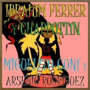 Ibrahim Ferrer y Chappottin vs. Miguelito Cuní y Arsenio Rodríguez