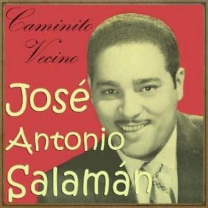 Caminito Vecino, Jose Antonio Salamán
