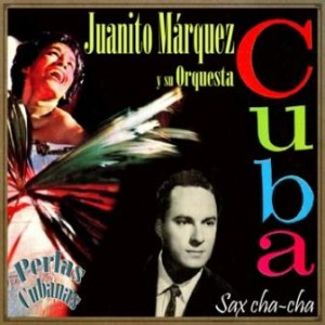 Sax Cha-Cha, Juanito Márquez