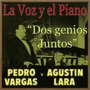 La Voz y el Piano de Dos Genios Juntos, Pedro Vargas, Agustin lara