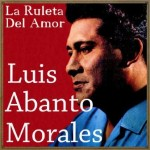 La Ruleta del Amor, Luis Abanto Morales