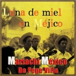 Honeymoon In México, Mariachi México De Pepe Villa