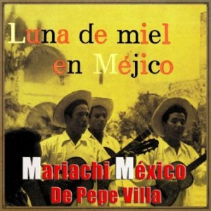 Honeymoon In México, Mariachi México De Pepe Villa