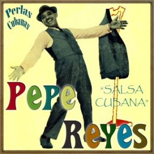 Salsa Cubana, Pepe Reyes