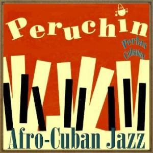 Afro-Cuban Jazz, Peruchín