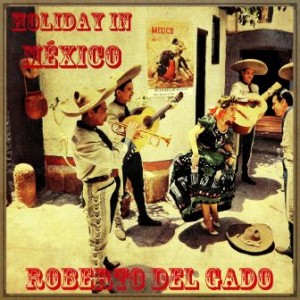 Holiday In México, Roberto Delgado