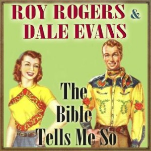 The Bible Tells Me So, Roy Rogers & Dale Evans