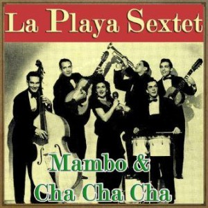 Mambo & Cha Cha Cha, Sexteto La Playa