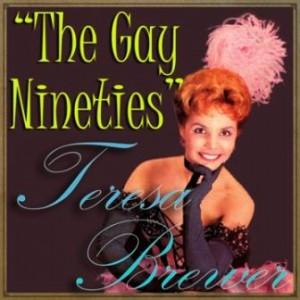 The Gay Nineties, Teresa Brewer