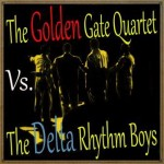 The Golden Gate Quartet Vs.The Delta Rhythm Boys