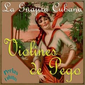 La Guajira Cubana, Violines De Pego