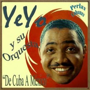 De Cuba a México, Yeyo