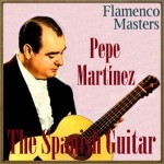 "The Spanish Guitar, ""Flamenco Masters"": Pepe Martinez"