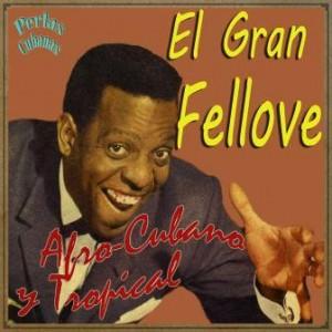 Afro-Cubano y Tropical, El Gran Fellove