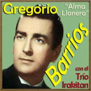 Alma Llanera, Gregorio Barrios
