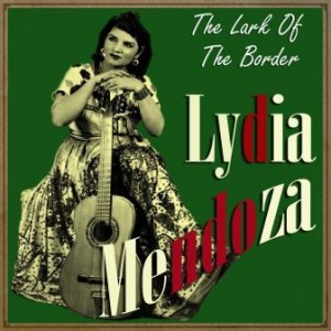 The Lark of the Border, Lydia Mendoza