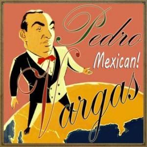 Mexican!, Pedro Vargas