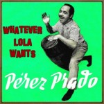 Whatever Lola Wants, Dámaso Pérez Prado