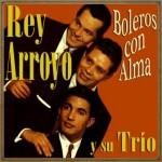 Boleros Con Alma, Rey Arroyo