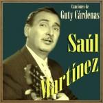 Canciones de Guty Cárdenas, Saúl Martínez