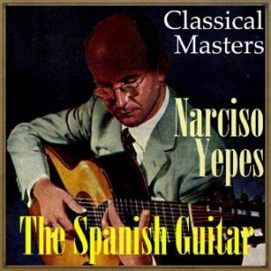 The Spanish Guitar, «Classical Masters»: Narciso Yepes