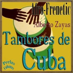 Afro-Frenetic, Tambores de Cuba, Alberto Zayas