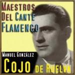 Maestros del Cante Flamenco: El Cojo de Huelva