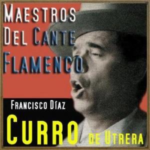 Maestros del Cante Flamenco: Curro de Utrera