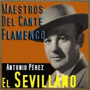 Maestros del Cante Flamenco: El Sevillano