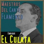 Maestros del Cante Flamenco: Enrique, El Culata
