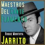 Maestros del Cante Flamenco: Jarrito