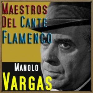 Maestros del Cante Flamenco: Manolo Vargas