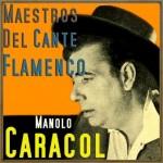 Maestros del Cante Flamenco: Manolo Caracol