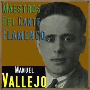 Maestros del Cante Flamenco: Manuel Vallejo