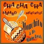 Cha Cha Cha, Mambo y Merengue, Monchito & His Mambo Royals