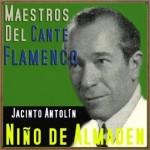 Maestros del Cante Flamenco: Niño de Almadén