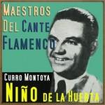 Maestros del Cante Flamenco: Niño de la Huerta