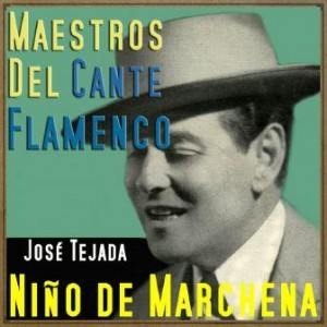 Maestros del Cante Flamenco: Niño de Marchena