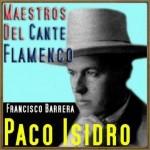 Maestros del Cante Flamenco: Paco Isidro